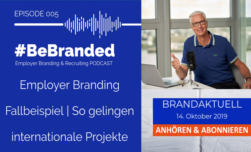 #BeBranded Podcast Episode 005: Employer Branding Fallbeispiel | So gelingen internationale Projekte